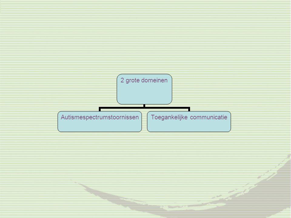 2 grote domeinen AutismespectrumstoornissenToegankelijke communicatie