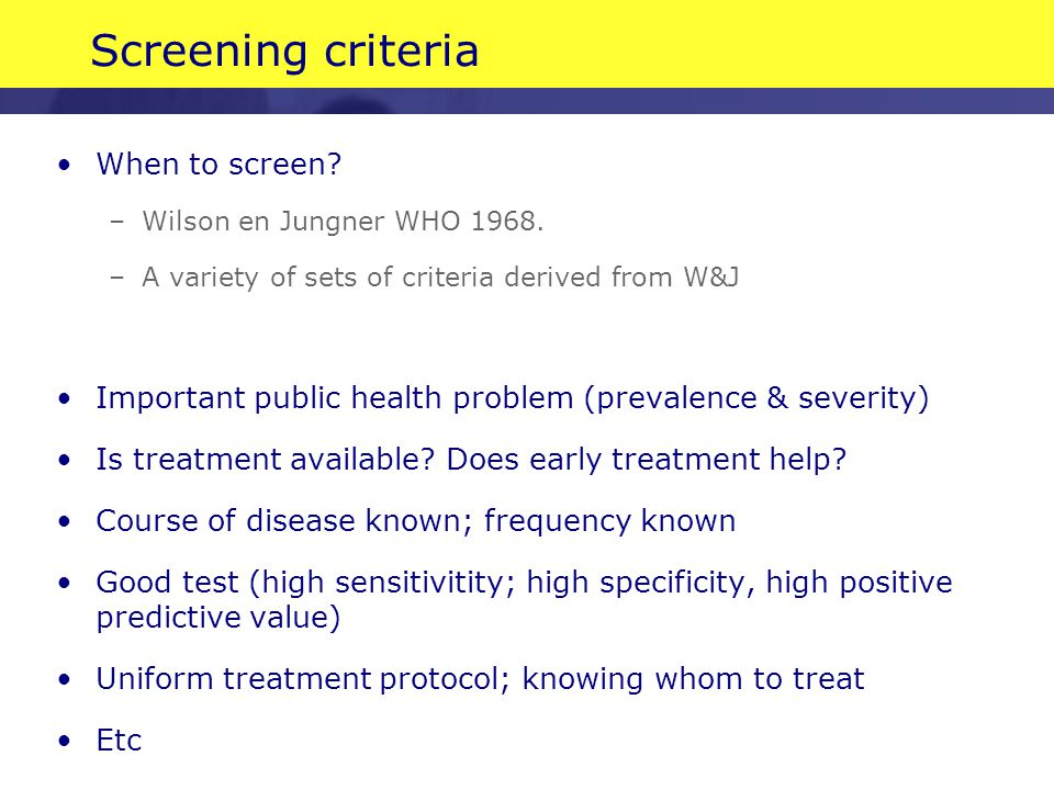 Screening criteria When to screen.–Wilson en Jungner WHO 1968.