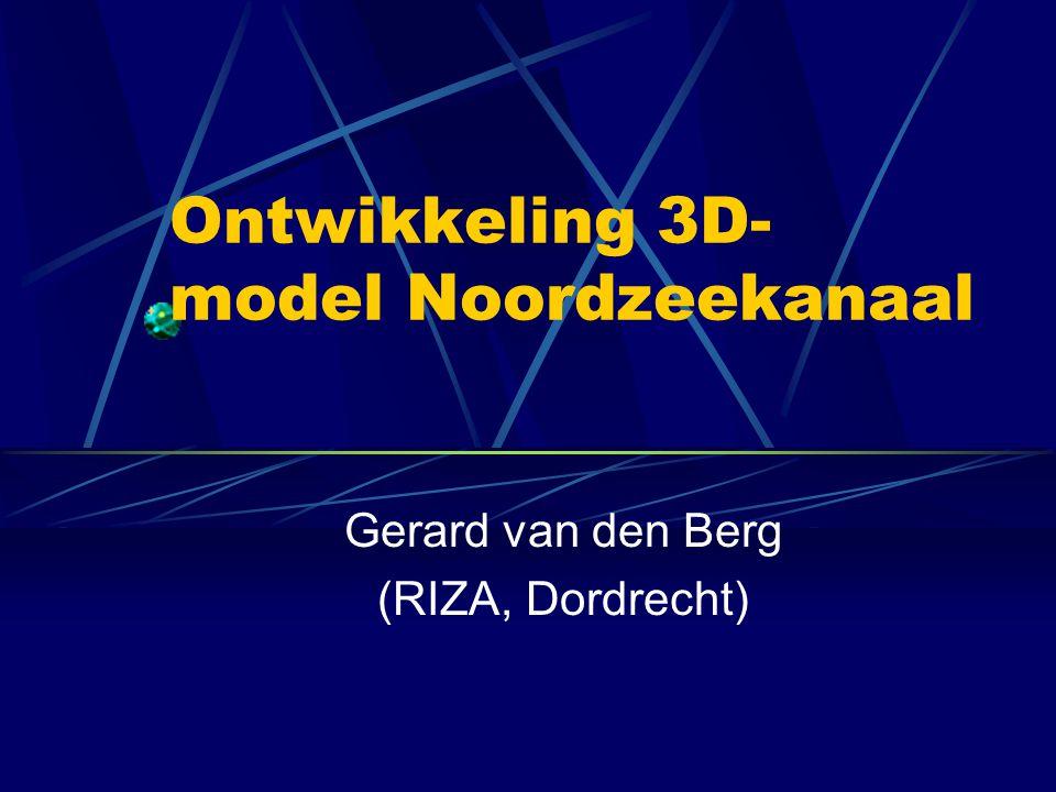 Ontwikkeling 3D- model Noordzeekanaal Gerard van den Berg (RIZA, Dordrecht)