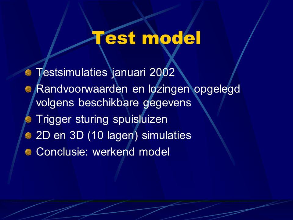 Test model Testsimulaties januari 2002 Randvoorwaarden en lozingen opgelegd volgens beschikbare gegevens Trigger sturing spuisluizen 2D en 3D (10 lage