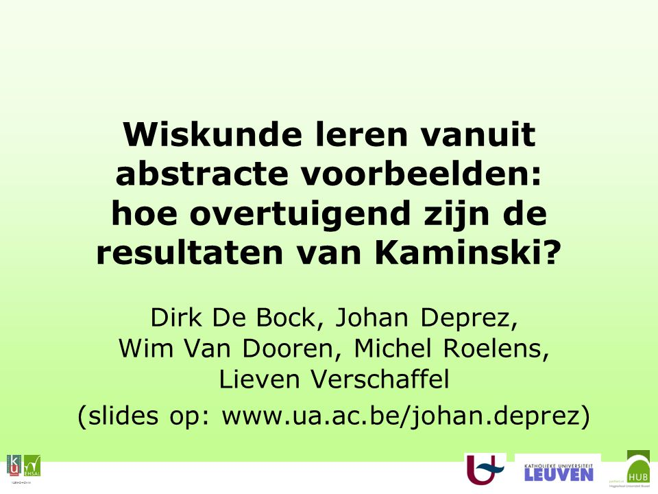 VLEKHO-HONIM Wiskunde leren vanuit abstracte voorbeelden: hoe overtuigend zijn de resultaten van Kaminski? Dirk De Bock, Johan Deprez, Wim Van Dooren,