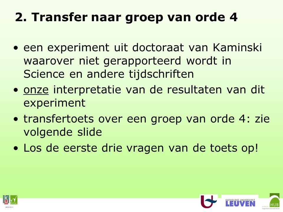 VLEKHO-HONIM 2. Transfer naar groep van orde 4 een experiment uit doctoraat van Kaminski waarover niet gerapporteerd wordt in Science en andere tijdsc