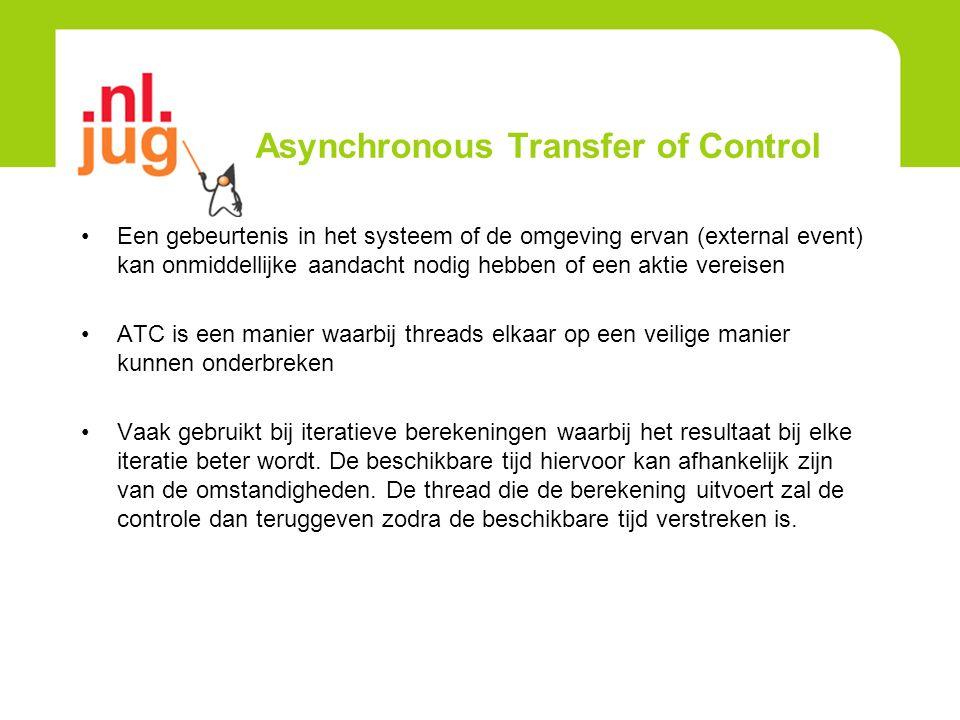 Asynchronous Transfer of Control Een gebeurtenis in het systeem of de omgeving ervan (external event) kan onmiddellijke aandacht nodig hebben of een a
