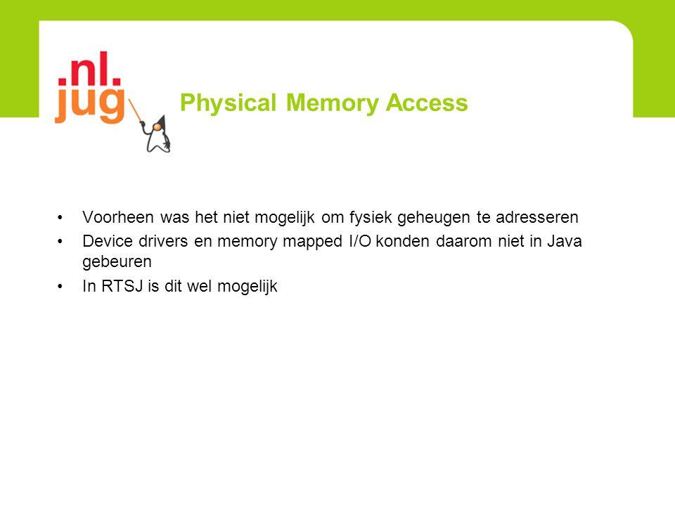 Physical Memory Access Voorheen was het niet mogelijk om fysiek geheugen te adresseren Device drivers en memory mapped I/O konden daarom niet in Java gebeuren In RTSJ is dit wel mogelijk