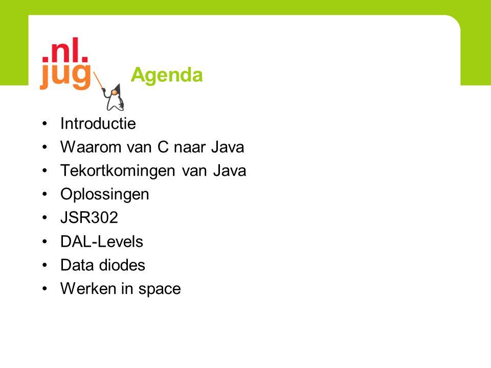 Agenda Introductie Waarom van C naar Java Tekortkomingen van Java Oplossingen JSR302 DAL-Levels Data diodes Werken in space