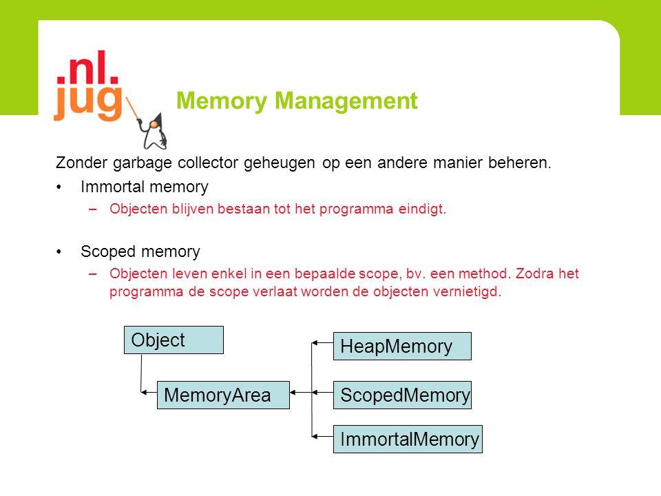 Memory Management Zonder garbage collector geheugen op een andere manier beheren. Immortal memory –Objecten blijven bestaan tot het programma eindigt.