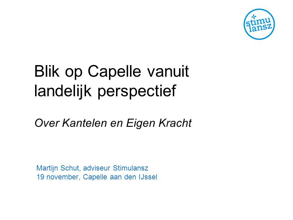 Blik op Capelle vanuit landelijk perspectief Over Kantelen en Eigen Kracht Martijn Schut, adviseur Stimulansz 19 november, Capelle aan den IJssel