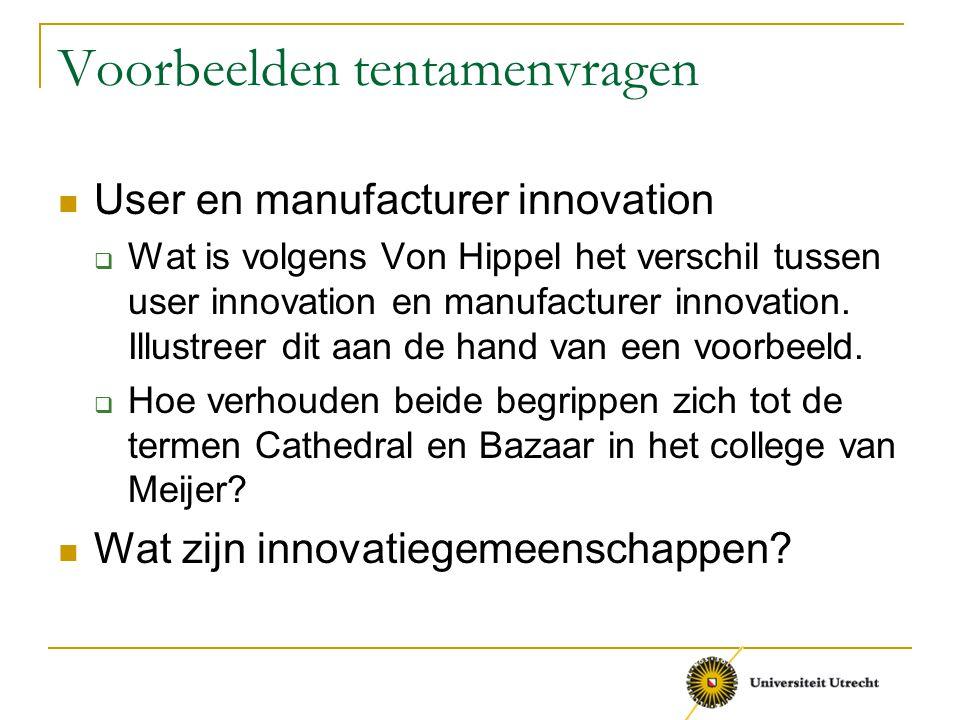 Voorbeelden tentamenvragen User en manufacturer innovation  Wat is volgens Von Hippel het verschil tussen user innovation en manufacturer innovation.