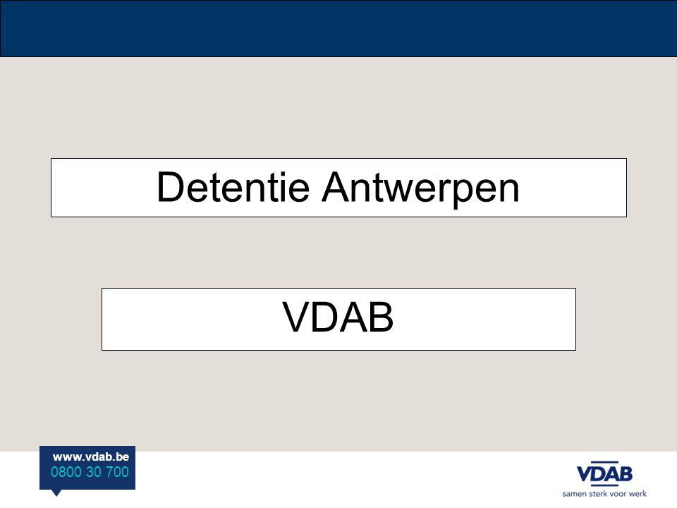 www.vdab.be 0800 30 700 Detentie Antwerpen VDAB