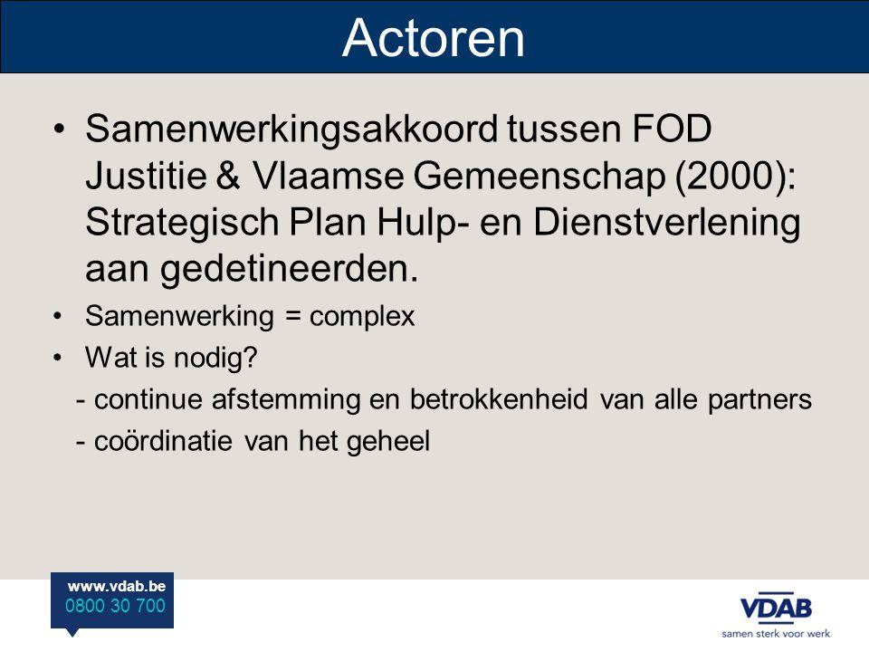 www.vdab.be 0800 30 700 Actoren Samenwerkingsakkoord tussen FOD Justitie & Vlaamse Gemeenschap (2000): Strategisch Plan Hulp- en Dienstverlening aan gedetineerden.