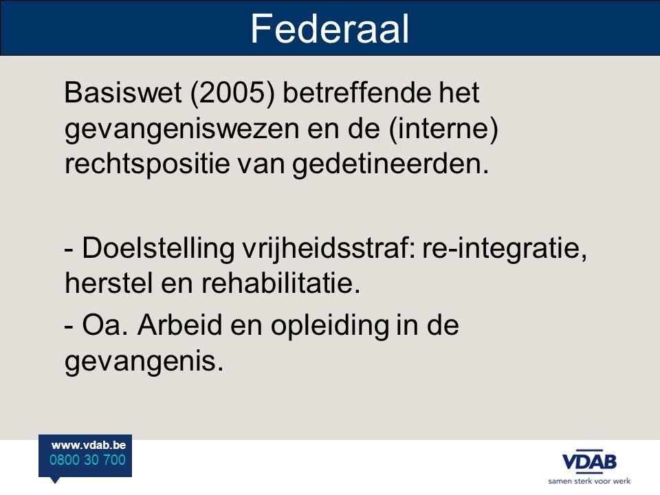 www.vdab.be 0800 30 700 Federaal Basiswet (2005) betreffende het gevangeniswezen en de (interne) rechtspositie van gedetineerden.