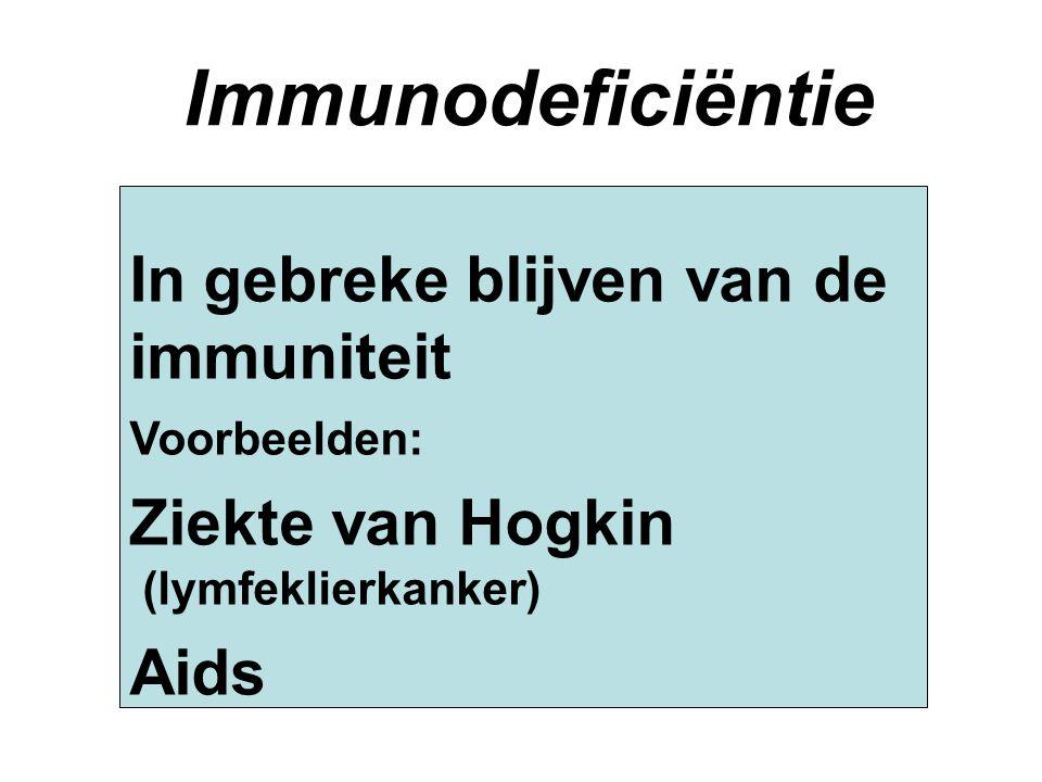 Immunodeficiëntie In gebreke blijven van de immuniteit Voorbeelden: Ziekte van Hogkin (lymfeklierkanker) Aids