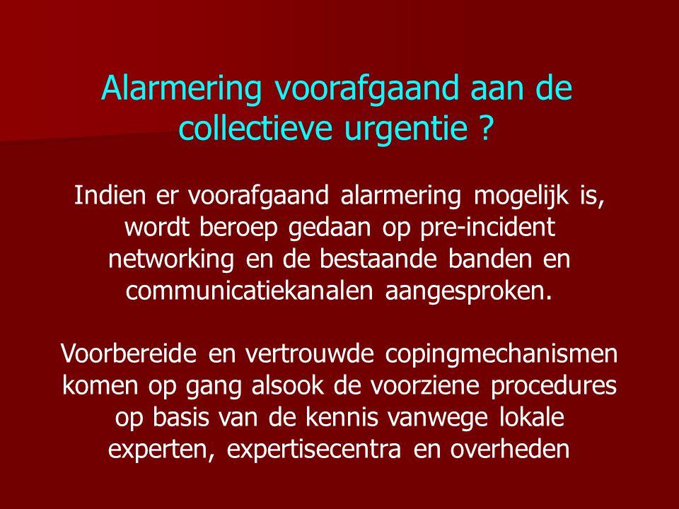 Alarmering voorafgaand aan de collectieve urgentie ? Indien er voorafgaand alarmering mogelijk is, wordt beroep gedaan op pre-incident networking en d