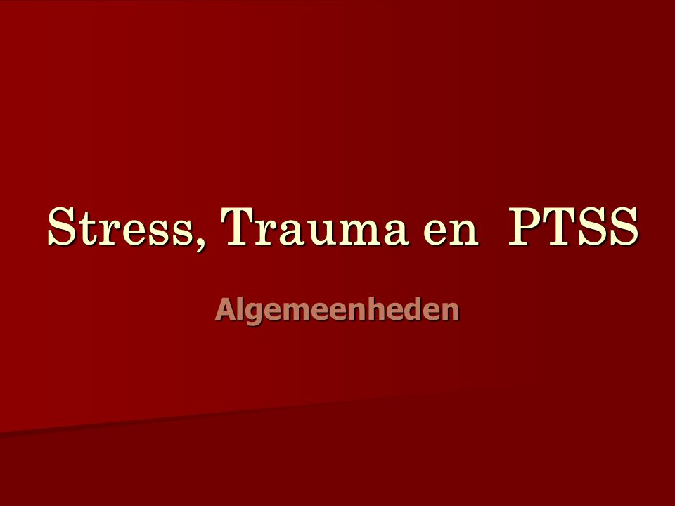 Stress, Trauma en PTSS Algemeenheden