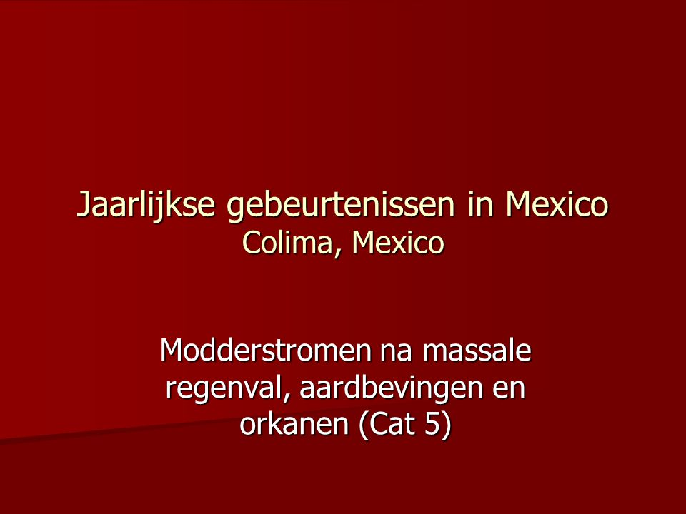 Jaarlijkse gebeurtenissen in Mexico Colima, Mexico Modderstromen na massale regenval, aardbevingen en orkanen (Cat 5)