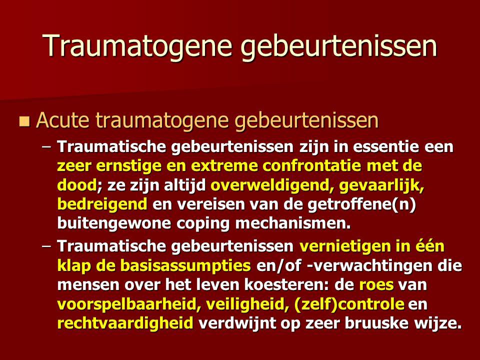 Traumatogene gebeurtenissen Acute traumatogene gebeurtenissen Acute traumatogene gebeurtenissen –Traumatische gebeurtenissen zijn in essentie een zeer