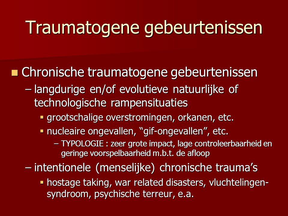Traumatogene gebeurtenissen Chronische traumatogene gebeurtenissen Chronische traumatogene gebeurtenissen –langdurige en/of evolutieve natuurlijke of