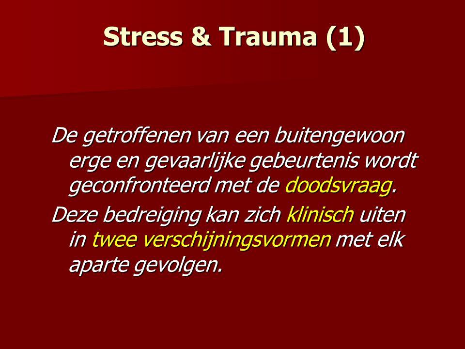 Stress & Trauma (1) De getroffenen van een buitengewoon erge en gevaarlijke gebeurtenis wordt geconfronteerd met de doodsvraag. Deze bedreiging kan zi