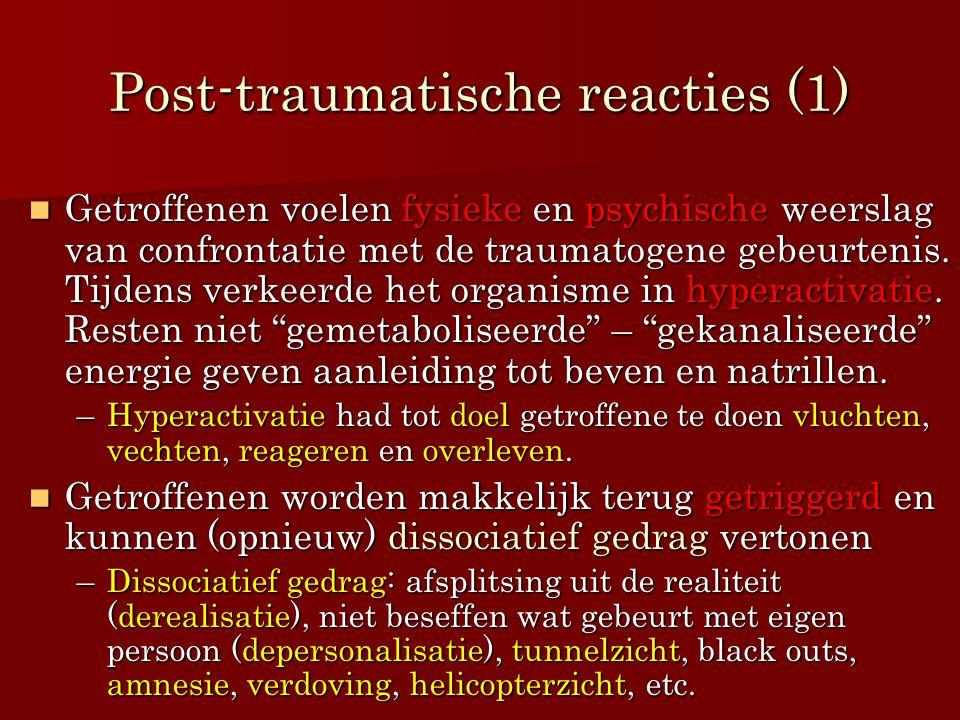 Post-traumatische reacties (1) Getroffenen voelen fysieke en psychische weerslag van confrontatie met de traumatogene gebeurtenis. Tijdens verkeerde h
