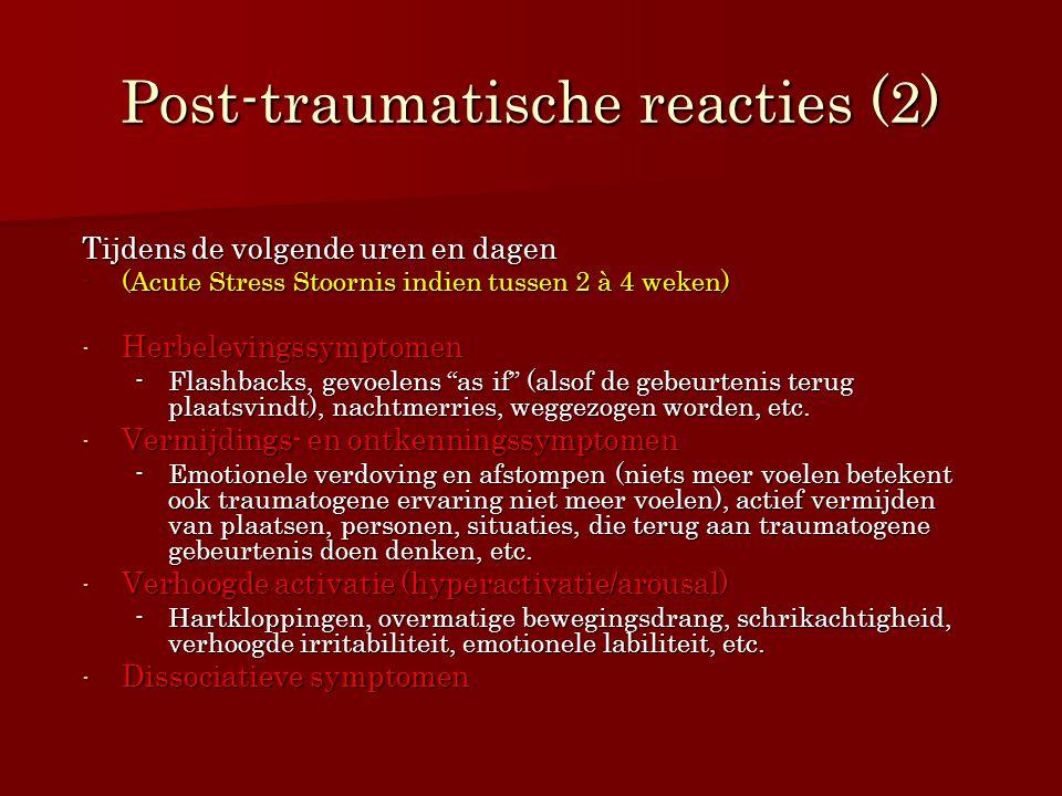 Post-traumatische reacties (2) Tijdens de volgende uren en dagen -(Acute Stress Stoornis indien tussen 2 à 4 weken) - Herbelevingssymptomen -Flashback