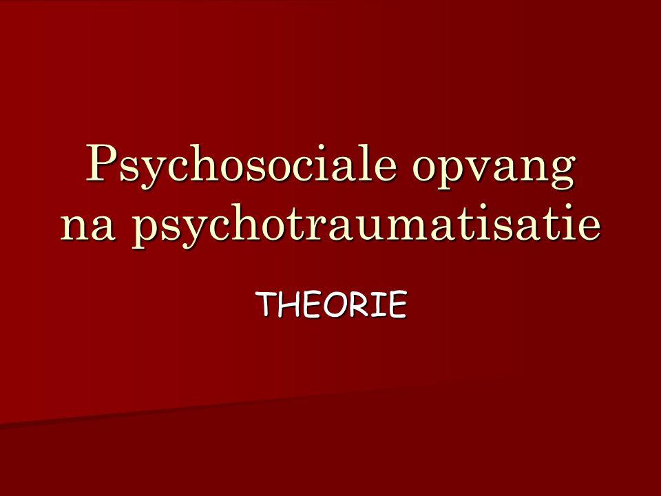 Psychosociale opvang na psychotraumatisatie THEORIE