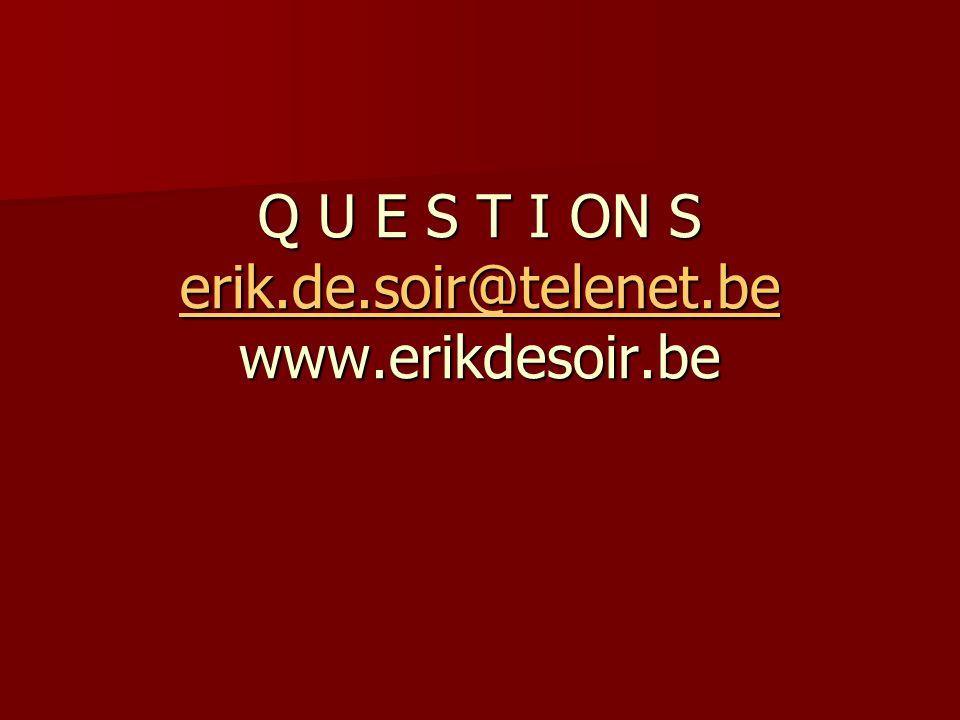 Q U E S T I ON S erik.de.soir@telenet.be www.erikdesoir.be erik.de.soir@telenet.be