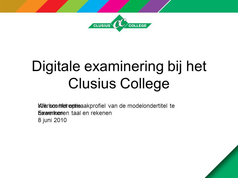 Klik om het opmaakprofiel van de modelondertitel te bewerken Digitale examinering bij het Clusius College Werkconferentie Examineren taal en rekenen 8 juni 2010