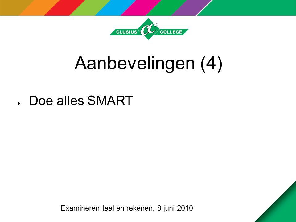 Aanbevelingen (4)  Doe alles SMART Examineren taal en rekenen, 8 juni 2010