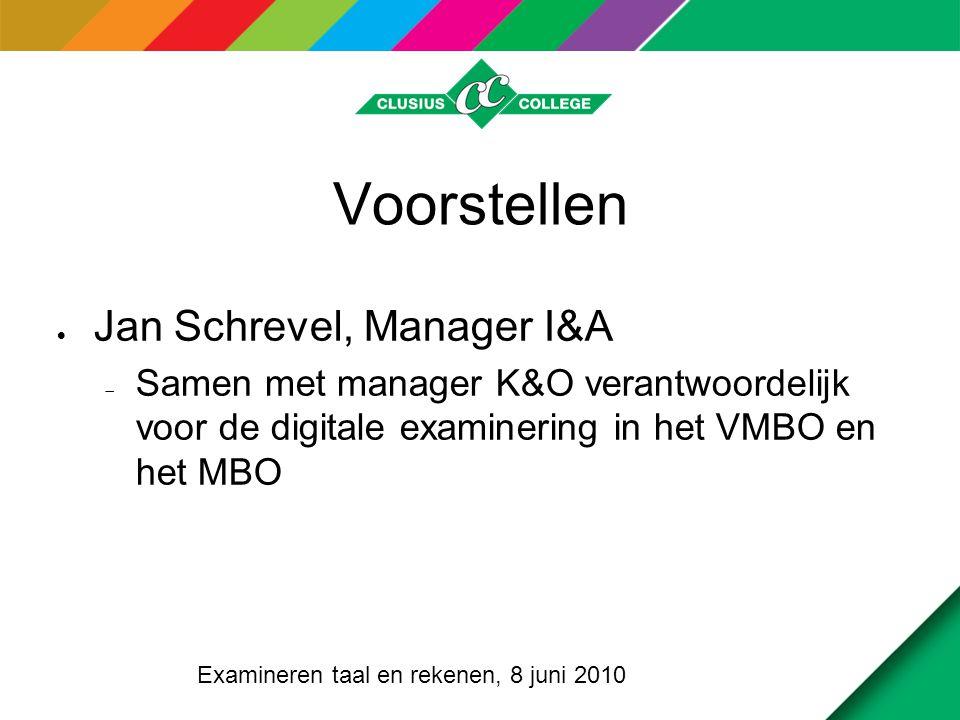 Voorstellen  Jan Schrevel, Manager I&A  Samen met manager K&O verantwoordelijk voor de digitale examinering in het VMBO en het MBO Examineren taal en rekenen, 8 juni 2010