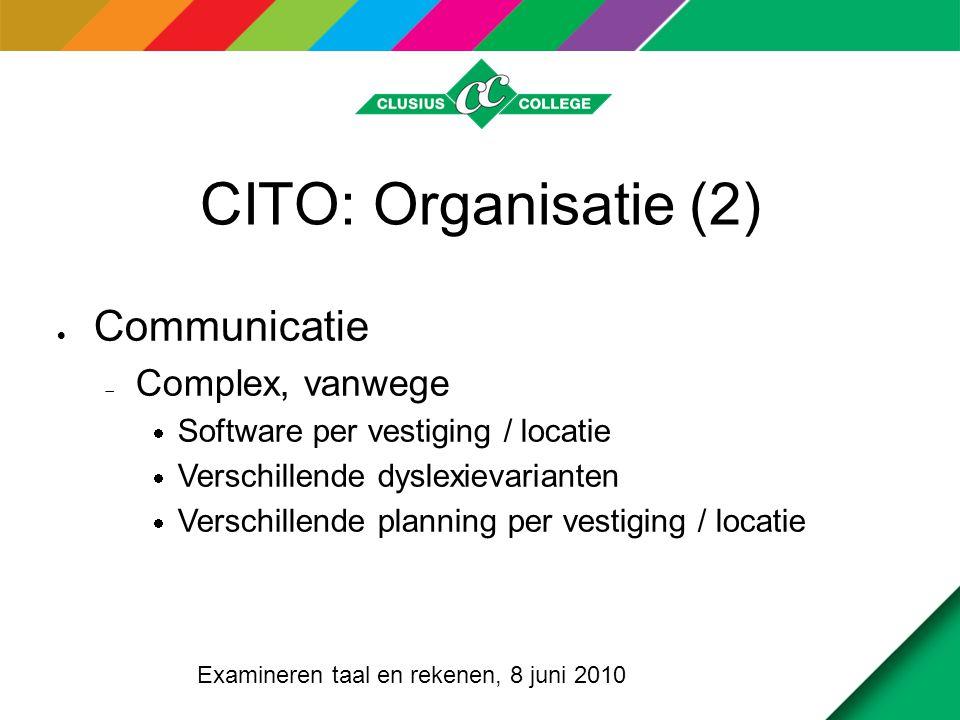 CITO: Organisatie (2)  Communicatie  Complex, vanwege  Software per vestiging / locatie  Verschillende dyslexievarianten  Verschillende planning