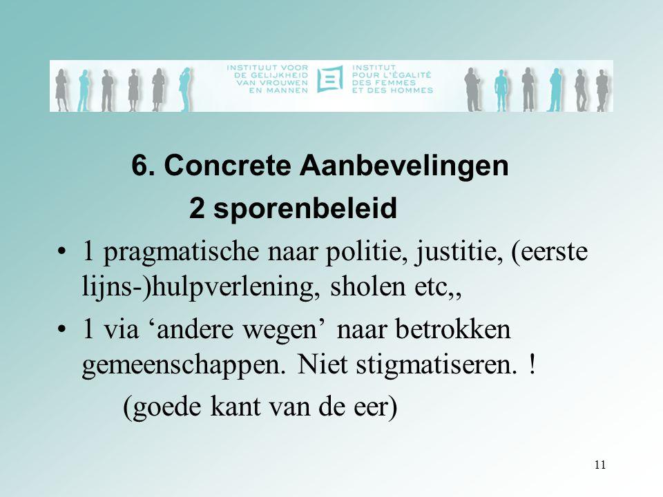 6. Concrete aanbevelingen 6. Concrete Aanbevelingen 2 sporenbeleid 1 pragmatische naar politie, justitie, (eerste lijns-)hulpverlening, sholen etc,, 1