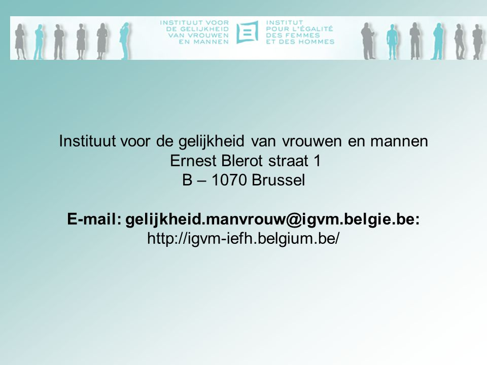 Instituut voor de gelijkheid van vrouwen en mannen Ernest Blerot straat 1 B – 1070 Brussel E-mail: gelijkheid.manvrouw@igvm.belgie.be: http://igvm-iefh.belgium.be/