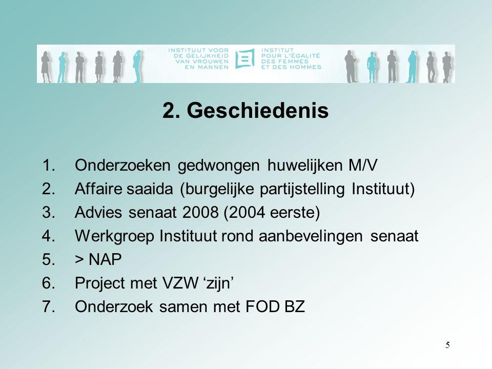 5 2. Geschiedenis 1.Onderzoeken gedwongen huwelijken M/V 2.Affaire saaida (burgelijke partijstelling Instituut) 3.Advies senaat 2008 (2004 eerste) 4.W