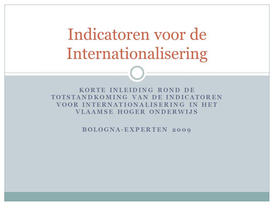 KORTE INLEIDING ROND DE TOTSTANDKOMING VAN DE INDICATOREN VOOR INTERNATIONALISERING IN HET VLAAMSE HOGER ONDERWIJS BOLOGNA-EXPERTEN 2009 Indicatoren v