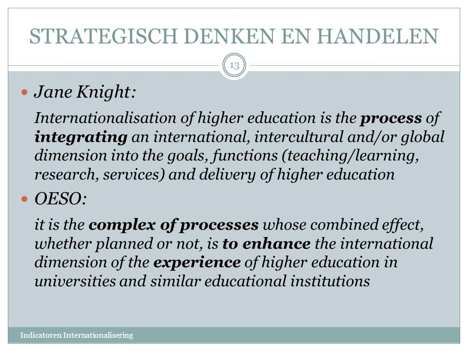 STRATEGISCH DENKEN EN HANDELEN Jane Knight: Internationalisation of higher education is the process of integrating an international, intercultural and