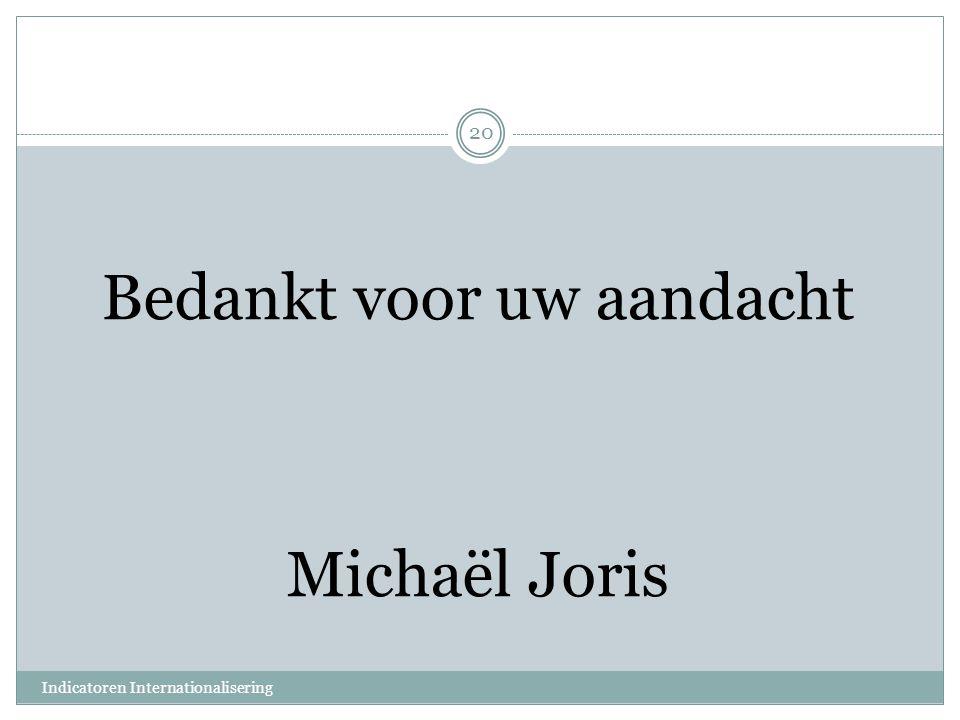 Bedankt voor uw aandacht Michaël Joris Indicatoren Internationalisering 20