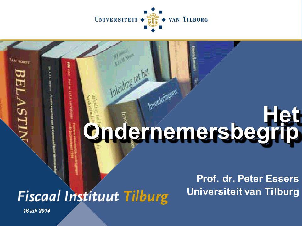 Fiscaal Instituut Tilburg 16 juli 2014 Het Ondernemersbegrip Prof. dr. Peter Essers Universiteit van Tilburg