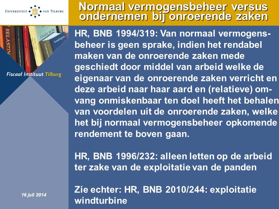 Fiscaal Instituut Tilburg 16 juli 2014 Normaal vermogensbeheer versus ondernemen bij onroerende zaken HR, BNB 1994/319: Van normaal vermogens- beheer