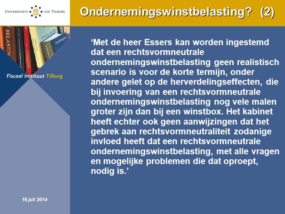 Fiscaal Instituut Tilburg 16 juli 2014 Ondernemingswinstbelasting? (2) 'Met de heer Essers kan worden ingestemd dat een rechtsvormneutrale onderneming