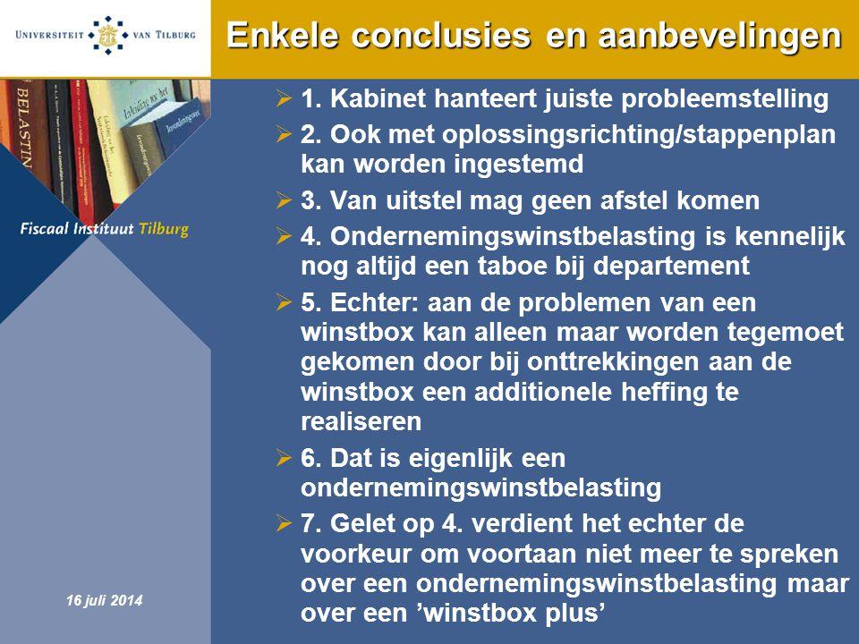 Fiscaal Instituut Tilburg 16 juli 2014 Enkele conclusies en aanbevelingen  1. Kabinet hanteert juiste probleemstelling  2. Ook met oplossingsrichtin