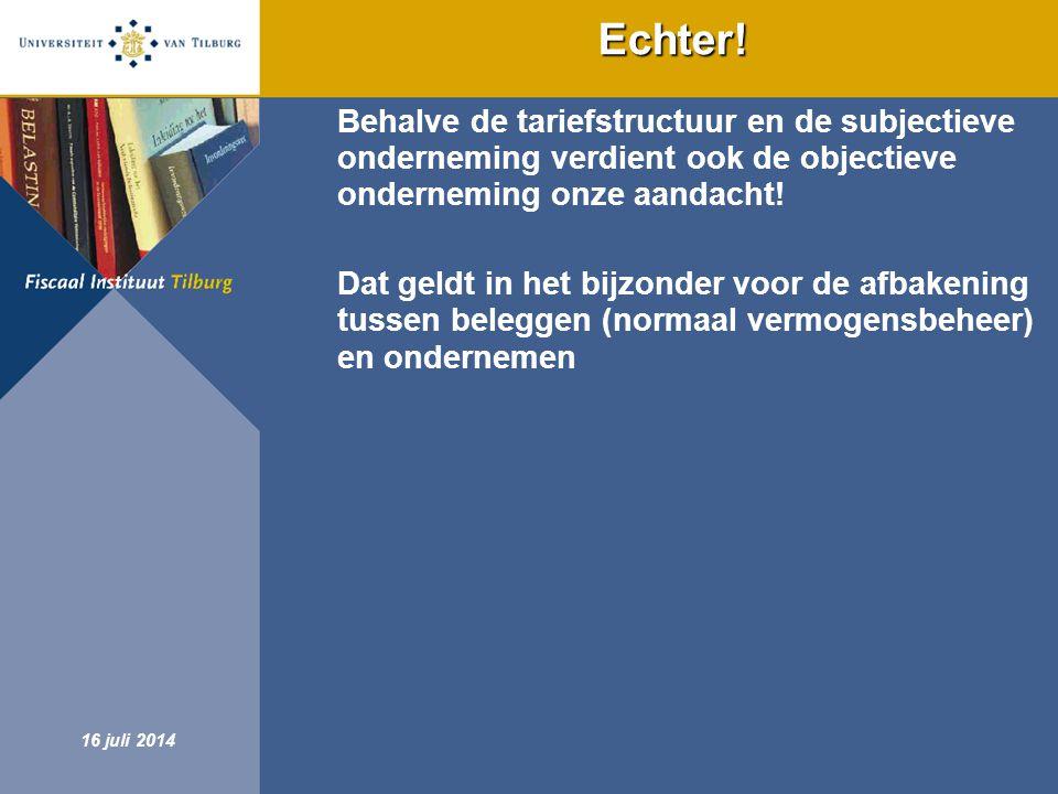 Fiscaal Instituut Tilburg 16 juli 2014 Echter! Behalve de tariefstructuur en de subjectieve onderneming verdient ook de objectieve onderneming onze aa