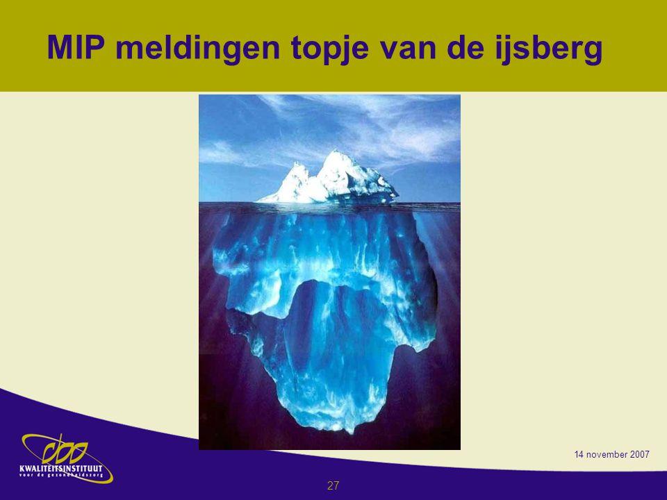 14 november 2007 27 MIP meldingen topje van de ijsberg