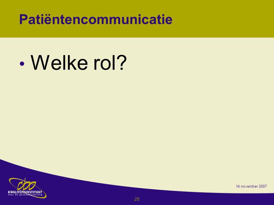 14 november 2007 28 Patiëntencommunicatie Welke rol?