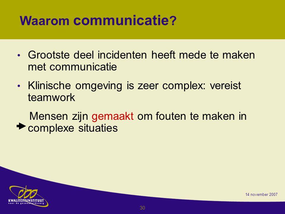 14 november 2007 30 Waarom communicatie .