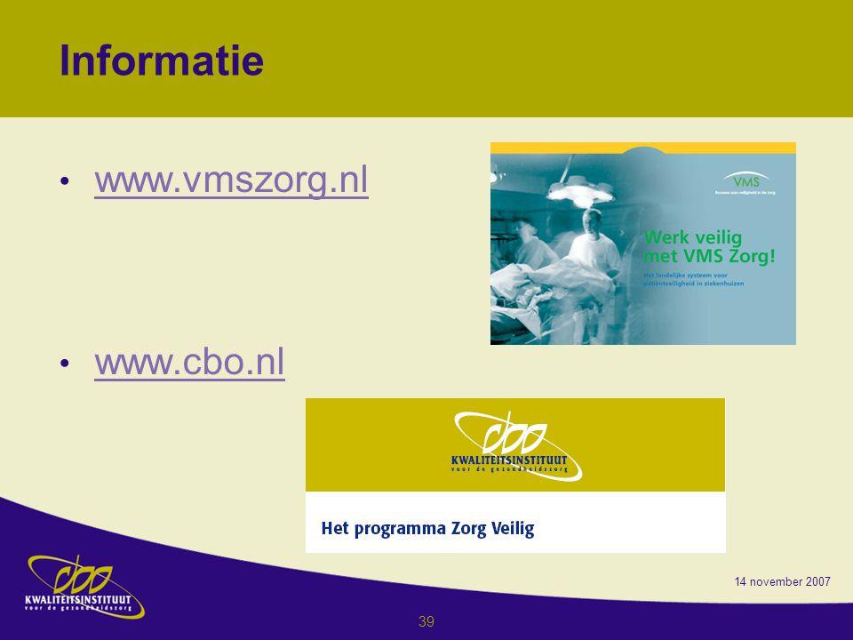 14 november 2007 39 Informatie www.vmszorg.nl www.cbo.nl