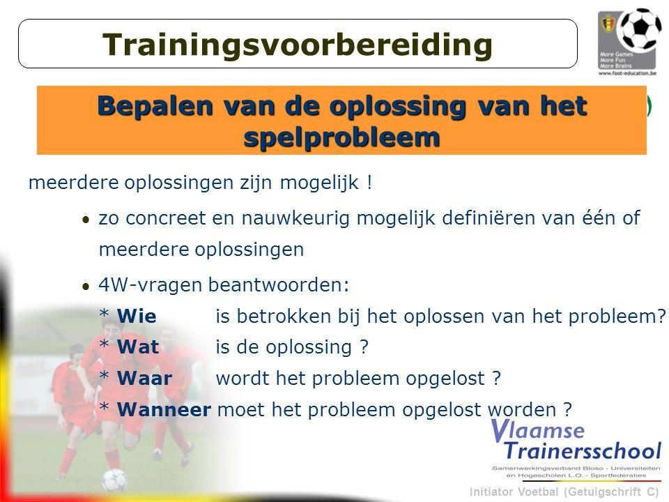 Initiator Voetbal (Getuigschrift C) meerdere oplossingen zijn mogelijk .