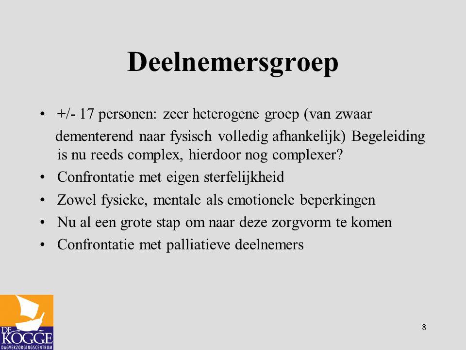8 Deelnemersgroep +/- 17 personen: zeer heterogene groep (van zwaar dementerend naar fysisch volledig afhankelijk) Begeleiding is nu reeds complex, hi
