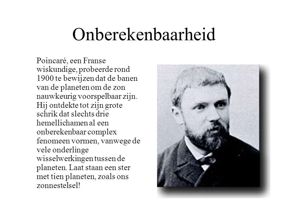 Onberekenbaarheid Poincaré, een Franse wiskundige, probeerde rond 1900 te bewijzen dat de banen van de planeten om de zon nauwkeurig voorspelbaar zijn