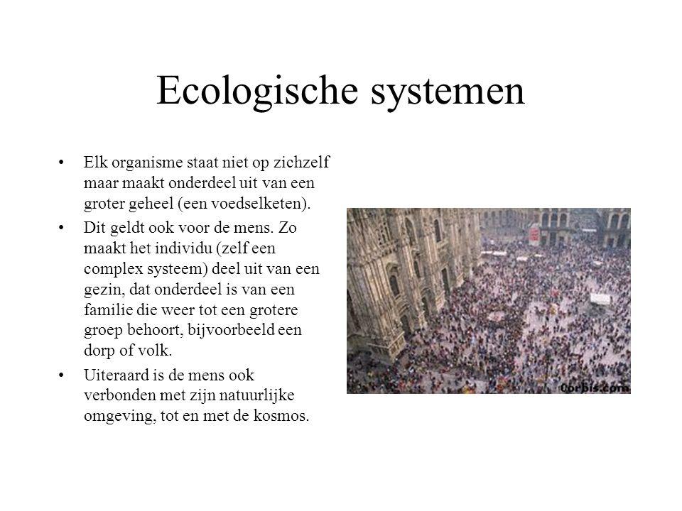 Ecologische systemen Elk organisme staat niet op zichzelf maar maakt onderdeel uit van een groter geheel (een voedselketen). Dit geldt ook voor de men