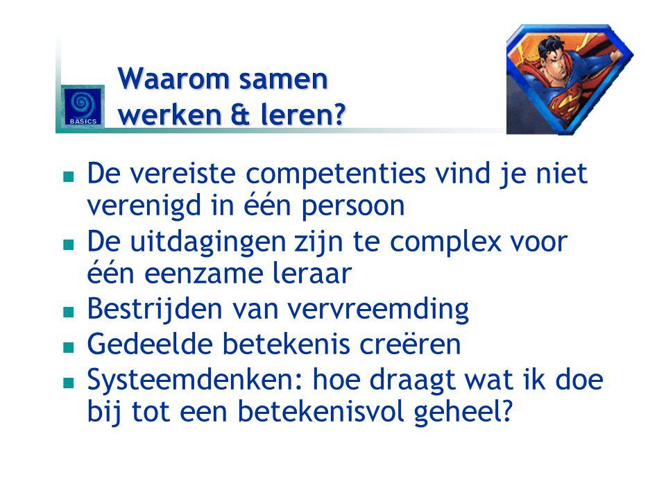 Waarom samen werken & leren? De vereiste competenties vind je niet verenigd in één persoon De uitdagingen zijn te complex voor één eenzame leraar Best